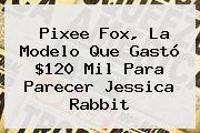 <b>Pixee Fox</b>, La Modelo Que Gastó $120 Mil Para Parecer Jessica Rabbit