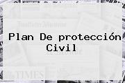 Plan De <b>protección</b> Civil