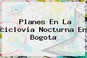 Planes En La <b>ciclovia Nocturna</b> En Bogota