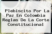 <b>Plebiscito</b> Por La Paz En Colombia Reglas De La Corte Constitucional
