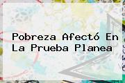Pobreza Afectó En La Prueba <b>Planea</b>