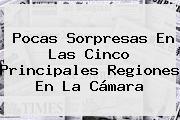 Pocas Sorpresas En Las Cinco Principales Regiones En La <b>Cámara</b>
