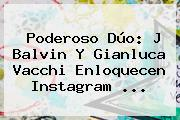 Poderoso Dúo: J Balvin Y Gianluca Vacchi Enloquecen Instagram ...