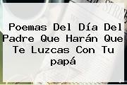<b>Poemas</b> Del Día Del Padre Que Harán Que Te Luzcas Con Tu <b>papá</b>
