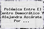 Polémica Entre El Centro Democrático Y <b>Alejandra Azcárate</b> Por <b>...</b>
