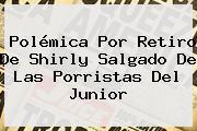 Polémica Por Retiro De <b>Shirly Salgado</b> De Las Porristas Del Junior