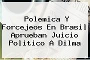 Polemica Y Forcejeos En Brasil Aprueban Juicio Politico A <b>Dilma</b>