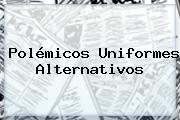 Polémicos Uniformes Alternativos