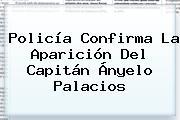 Policía Confirma La Aparición Del Capitán Ányelo <b>Palacios</b>
