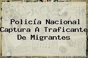 <b>Policía Nacional</b> Captura A Traficante De Migrantes