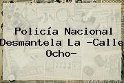 <b>Policía Nacional</b> Desmantela La ?Calle Ocho?