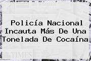 <b>Policía Nacional</b> Incauta Más De Una Tonelada De Cocaína