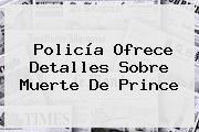 Policía Ofrece Detalles Sobre Muerte De <b>Prince</b>