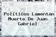 Políticos Lamentan Muerte De <b>Juan Gabriel</b>