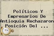 Políticos Y Empresarios De Antioquia Rechazaron Posición Del ...