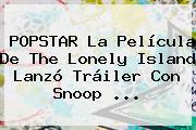 POPSTAR La Película De The Lonely Island Lanzó Tráiler Con <b>Snoop</b> <b>...</b>