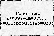 <b>Populismo</b> &#039;vs&#039;. &#039;populism&#039;