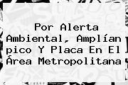 Por Alerta Ambiental, Amplían <b>pico Y Placa</b> En El Área Metropolitana