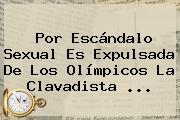 Por Escándalo Sexual Es Expulsada De Los Olímpicos La Clavadista ...