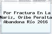 Por Fractura En La Nariz, <b>Oribe Peralta</b> Abandona Río 2016