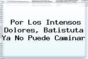 Por Los Intensos Dolores, <b>Batistuta</b> Ya No Puede Caminar
