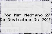 <i>Por Mar Medrano 27 De Noviembre De 2015</i>