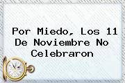 Por Miedo, Los <b>11 De Noviembre</b> No Celebraron
