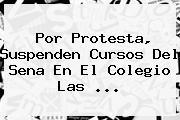 Por Protesta, Suspenden Cursos Del <b>Sena</b> En El Colegio Las <b>...</b>
