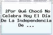 ¿Por Qué Chocó No Celebra Hoy El <b>Día De La Independencia De</b> ...