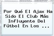 Por Qué El <b>Ajax</b> Ha Sido El Club Más Influyente Del Fútbol En Los ...