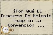 ¿Por Qué El Discurso De <b>Melania Trump</b> En La Convención ...