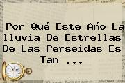 Por Qué Este Año La <b>lluvia De Estrellas</b> De Las Perseidas Es Tan ...