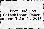 ¿Por Qué Los Colombianos Deben Apoyar <b>Teletón</b> 2018?