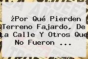 ¿Por Qué Pierden Terreno <b>Fajardo</b>, De La Calle Y Otros Que No Fueron ...