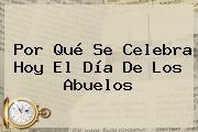 Por Qué Se Celebra Hoy El <b>Día De Los Abuelos</b>