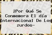 ¿Por Qué Se Conmemora El <b>día</b> Internacional De Los <b>zurdos</b>?