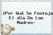 ¿Por Qué Se Festeja El <b>día De Las Madres</b>?