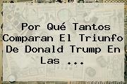 Por Qué Tantos Comparan El Triunfo De Donald Trump En Las ...