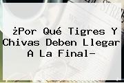 ¿Por Qué <b>Tigres</b> Y Chivas Deben Llegar A La Final?