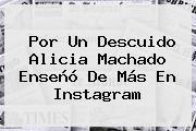 Por Un Descuido <b>Alicia Machado</b> Enseñó De Más En Instagram