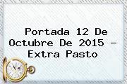 Portada <b>12 De Octubre</b> De 2015 - Extra Pasto
