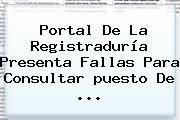 Portal De La <b>Registraduría</b> Presenta Fallas Para Consultar <b>puesto De</b> ...