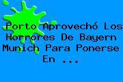 Porto Aprovechó Los Horrores De <b>Bayern Munich</b> Para Ponerse En <b>...</b>
