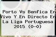 <b>Porto Vs Benfica</b> En Vivo Y En Directo En La Liga Portuguesa 2015 (0-0)