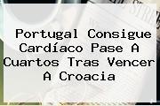 Portugal Consigue Cardíaco Pase A Cuartos Tras Vencer A <b>Croacia</b>