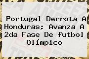 Portugal Derrota A Honduras; Avanza A 2da Fase De <b>futbol Olímpico</b>