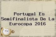 Portugal Es Semifinalista De La <b>Eurocopa</b> 2016