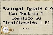 <b>Portugal</b> Igualó 0-0 Con <b>Austria</b> Y Complicó Su Clasificación | El <b>...</b>