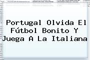 <b>Portugal</b> Olvida El Fútbol Bonito Y Juega A La Italiana