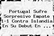 <b>Portugal</b> Sufre Sorpresivo Empate 1-1 Contra <b>Islandia</b> En Su Debut En <b>...</b>